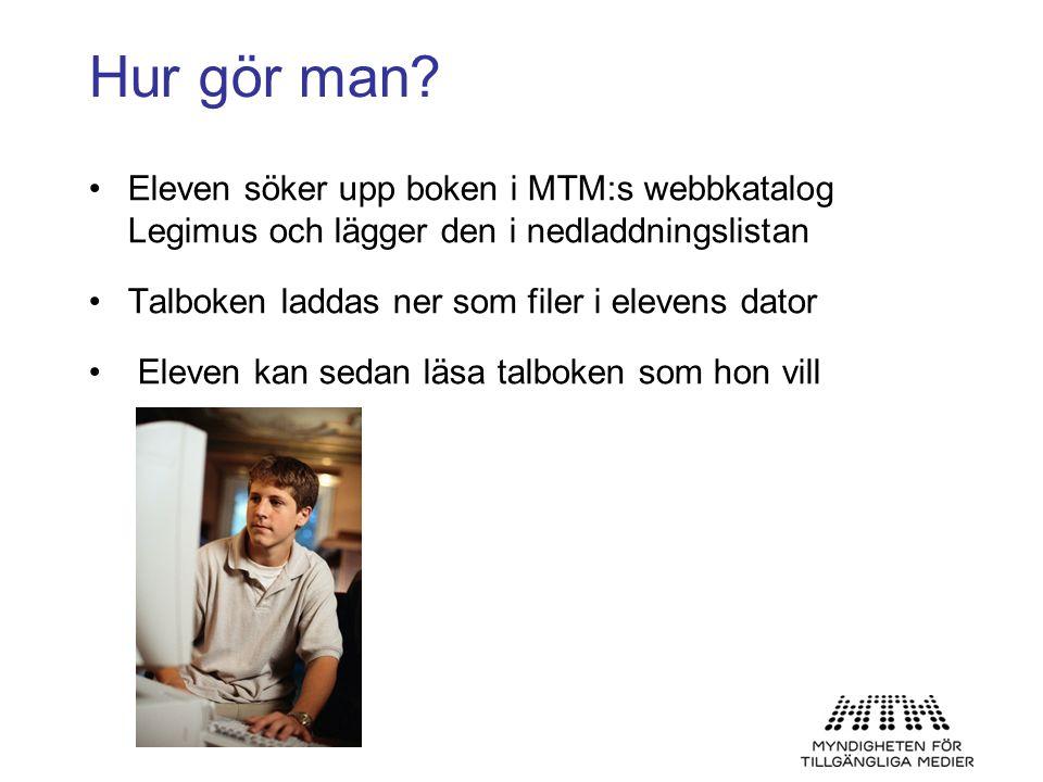 Hur gör man? •Eleven söker upp boken i MTM:s webbkatalog Legimus och lägger den i nedladdningslistan •Talboken laddas ner som filer i elevens dator •