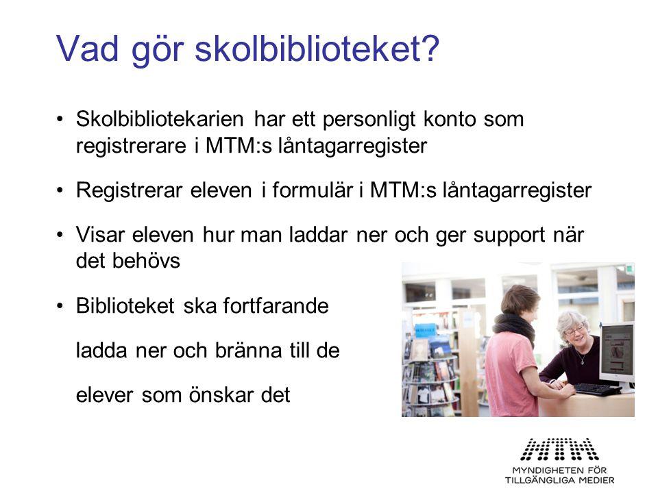 Vad gör skolbiblioteket? •Skolbibliotekarien har ett personligt konto som registrerare i MTM:s låntagarregister •Registrerar eleven i formulär i MTM:s