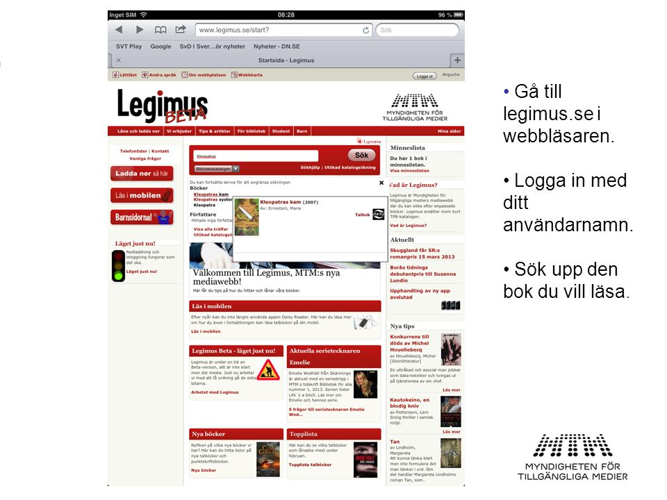 • Gå till legimus.se i webbläsaren. • Logga in med ditt användarnamn. • Sök upp den bok du vill läsa.