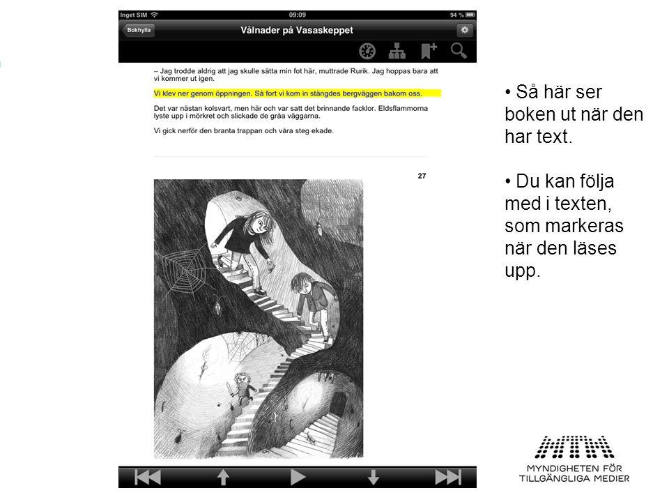 • Så här ser boken ut när den har text. • Du kan följa med i texten, som markeras när den läses upp.