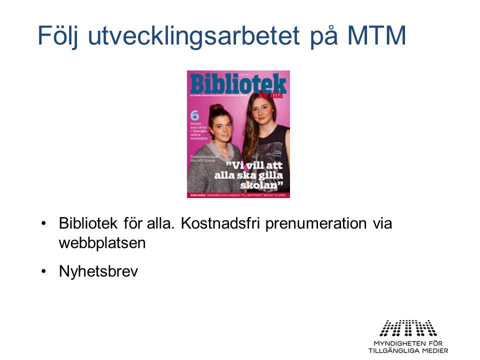 Följ utvecklingsarbetet på MTM •Bibliotek för alla. Kostnadsfri prenumeration via webbplatsen •Nyhetsbrev