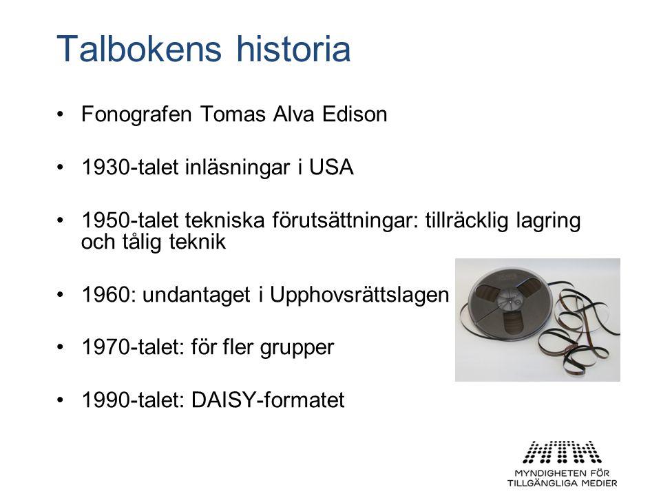 Talbokens historia •Fonografen Tomas Alva Edison •1930-talet inläsningar i USA •1950-talet tekniska förutsättningar: tillräcklig lagring och tålig tek