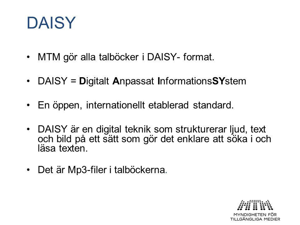 DAISY •MTM gör alla talböcker i DAISY- format. •DAISY = Digitalt Anpassat InformationsSYstem •En öppen, internationellt etablerad standard. •DAISY är