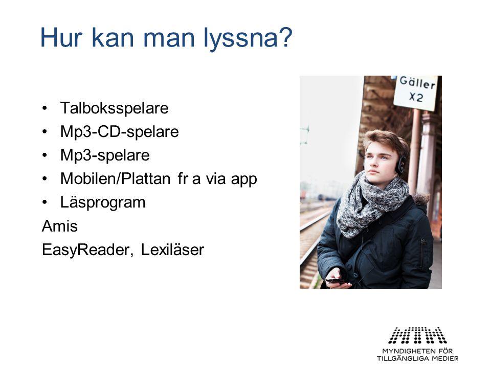 Hur kan man lyssna? •Talboksspelare •Mp3-CD-spelare •Mp3-spelare •Mobilen/Plattan fr a via app •Läsprogram Amis EasyReader, Lexiläser