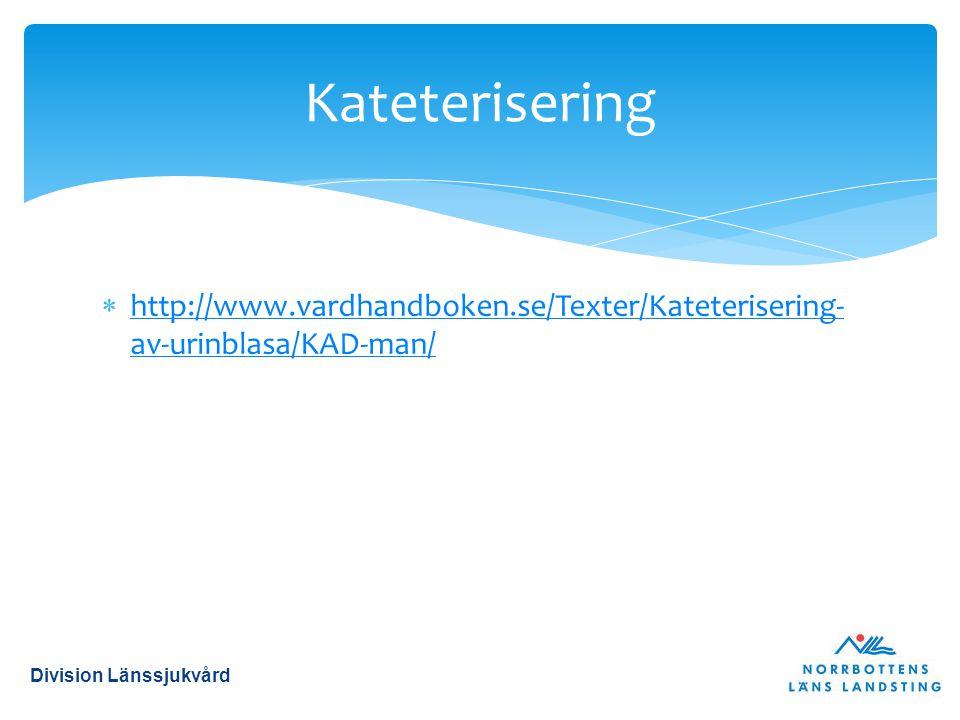  http://www.vardhandboken.se/Texter/Kateterisering- av-urinblasa/KAD-man/ http://www.vardhandboken.se/Texter/Kateterisering- av-urinblasa/KAD-man/ Kateterisering Division Länssjukvård