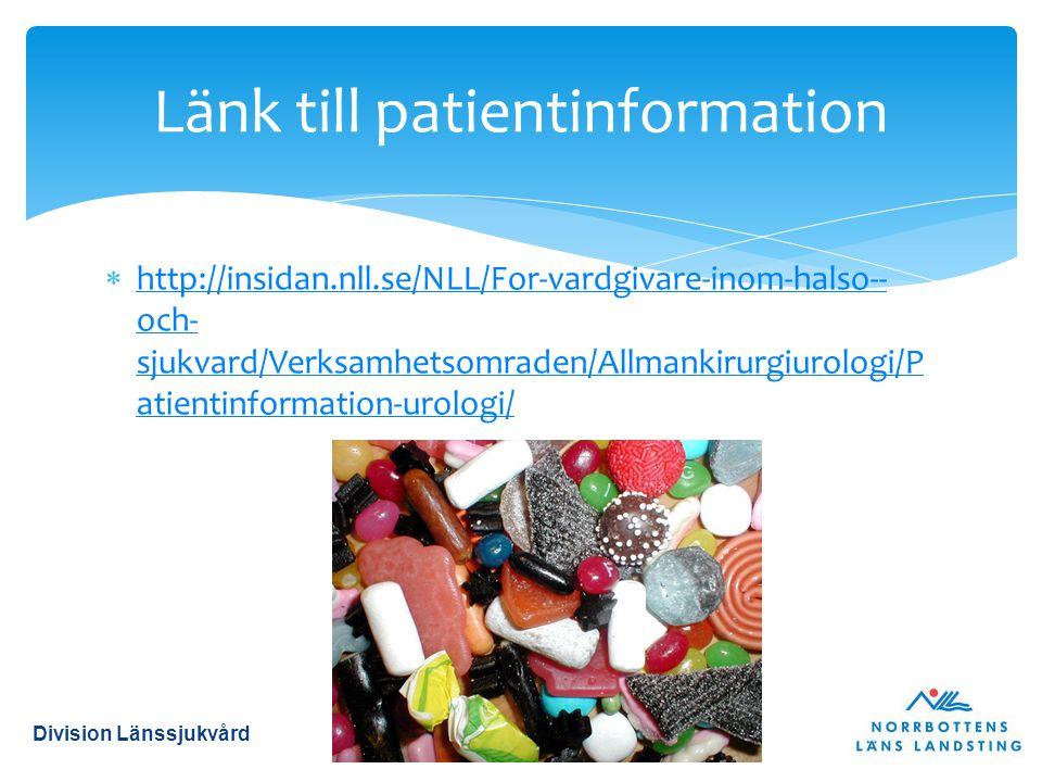  http://insidan.nll.se/NLL/For-vardgivare-inom-halso-- och- sjukvard/Verksamhetsomraden/Allmankirurgiurologi/P atientinformation-urologi/ http://insidan.nll.se/NLL/For-vardgivare-inom-halso-- och- sjukvard/Verksamhetsomraden/Allmankirurgiurologi/P atientinformation-urologi/ Länk till patientinformation Division Länssjukvård