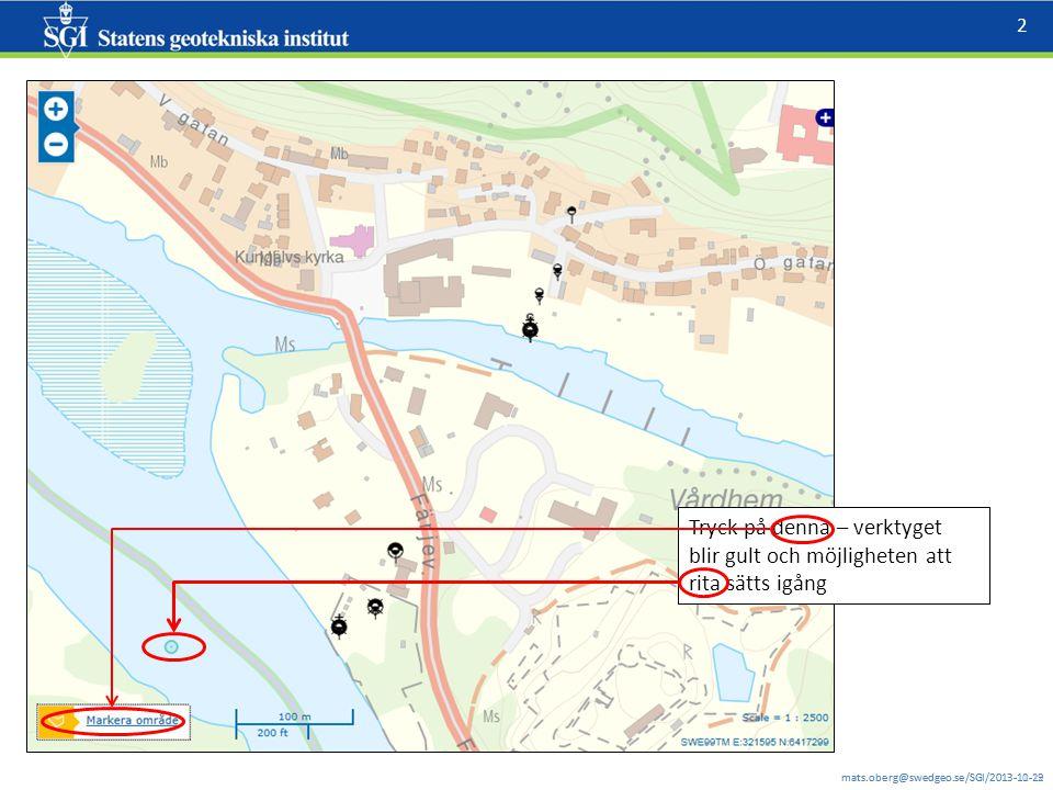 mats.oberg@swedgeo.se/SGI/2013-11-12 3 mats.oberg@swedgeo.se/SGI/2013-10-29 Rita med vänster mustangent, avsluta med dubbelklick  en popup-menu kommer upp