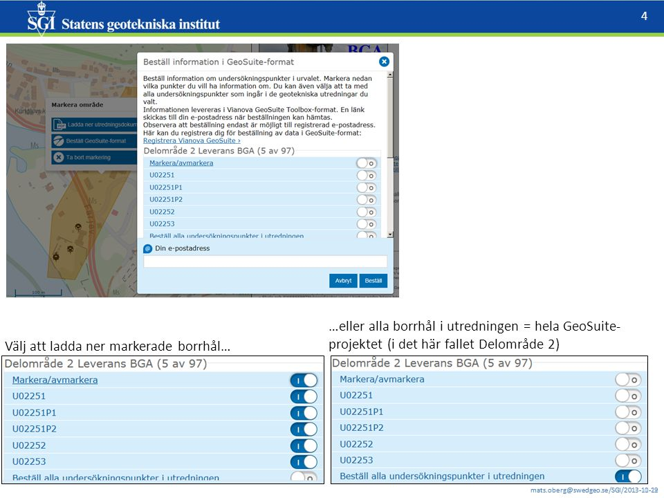 mats.oberg@swedgeo.se/SGI/2013-11-12 4 mats.oberg@swedgeo.se/SGI/2013-10-29 Välj att ladda ner markerade borrhål… …eller alla borrhål i utredningen = hela GeoSuite- projektet (i det här fallet Delområde 2)