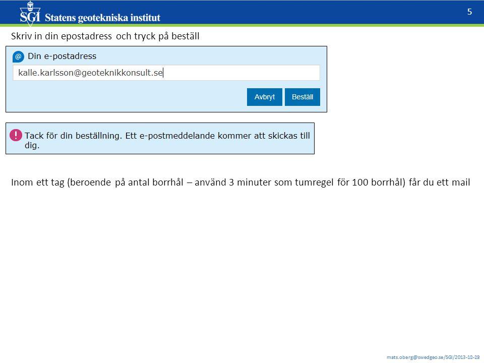 mats.oberg@swedgeo.se/SGI/2013-11-12 5 mats.oberg@swedgeo.se/SGI/2013-10-29 Skriv in din epostadress och tryck på beställ Inom ett tag (beroende på antal borrhål – använd 3 minuter som tumregel för 100 borrhål) får du ett mail