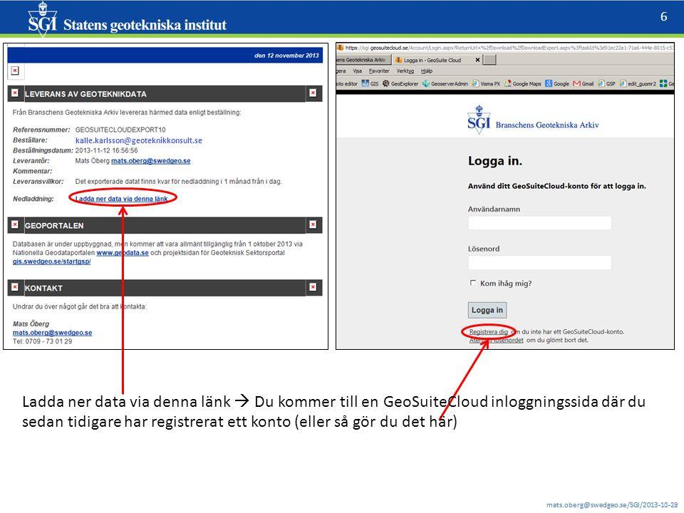 mats.oberg@swedgeo.se/SGI/2013-11-12 6 mats.oberg@swedgeo.se/SGI/2013-10-29 Ladda ner data via denna länk  Du kommer till en GeoSuiteCloud inloggningssida där du sedan tidigare har registrerat ett konto (eller så gör du det här) kalle.karlsson@geoteknikkonsult.se