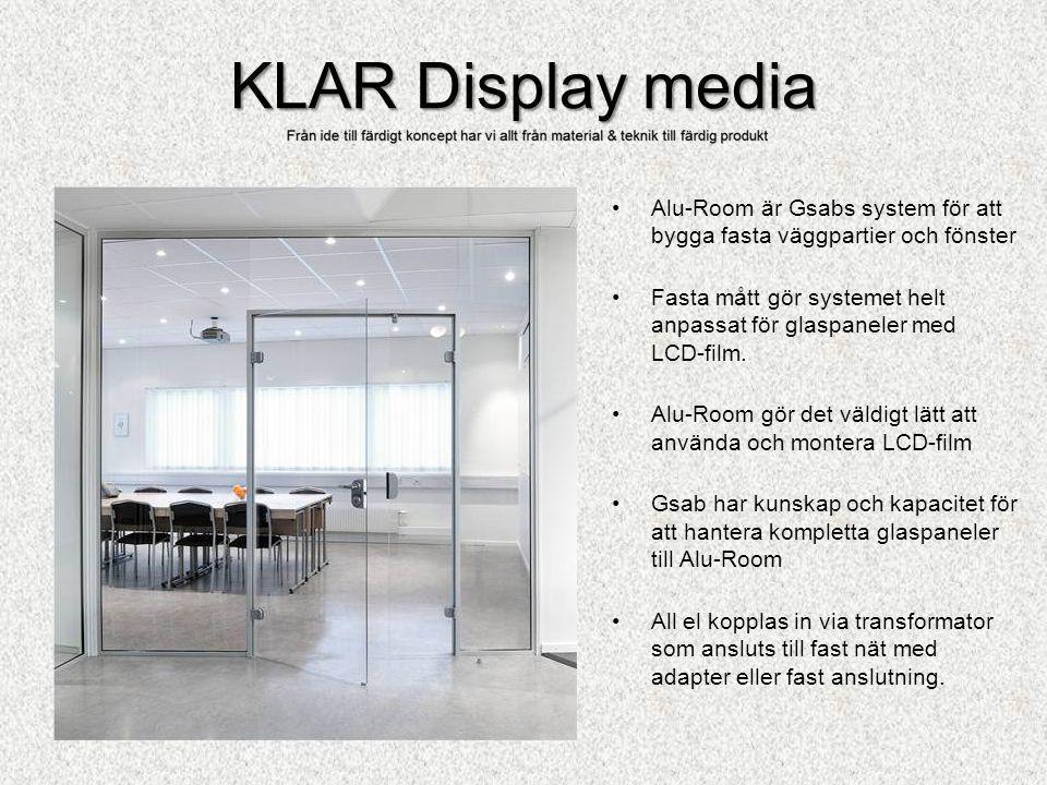 KLAR Display media •Alu-Room är Gsabs system för att bygga fasta väggpartier och fönster •Fasta mått gör systemet helt anpassat för glaspaneler med LCD-film.