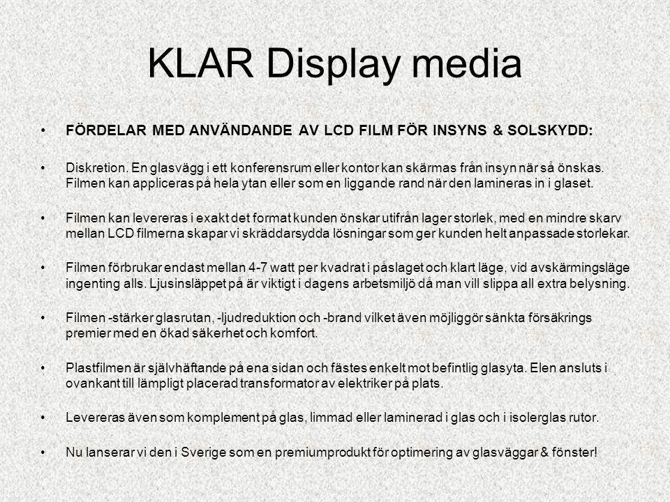 KLAR Display media •Alu-Room är Gsabs system för att bygga fasta väggpartier och fönster •Fasta mått gör systemet helt anpassat för glaspaneler med LC