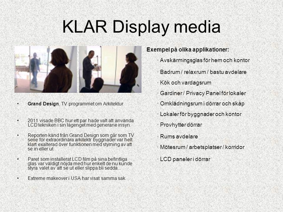 KLAR Display media •TEKNIK: •Ett enkelt ON – OFF-läge förvandlar filmen på glaset ifrån klart(genomskinligt) till ogenomskinligt (frostat). När glaset