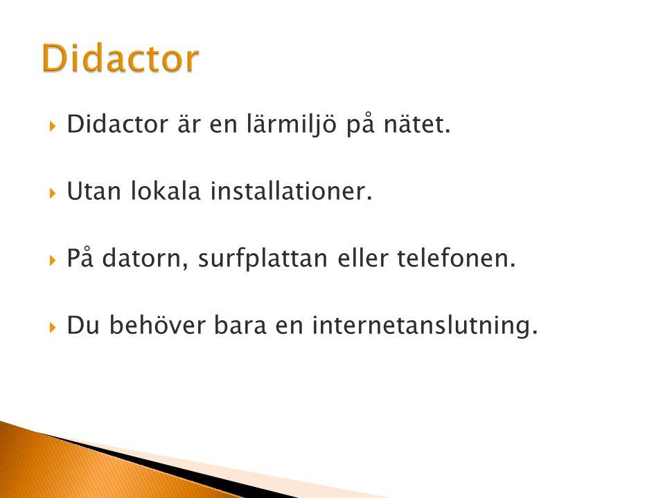  Didactor är en lärmiljö på nätet.  Utan lokala installationer.