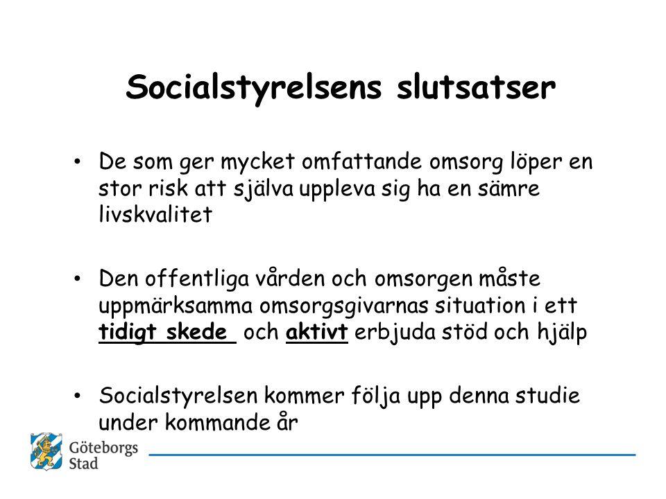 Socialstyrelsens slutsatser • De som ger mycket omfattande omsorg löper en stor risk att själva uppleva sig ha en sämre livskvalitet • Den offentliga