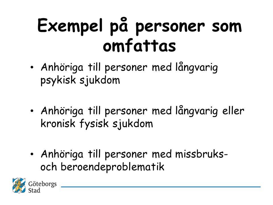 Exempel på personer som omfattas • Anhöriga till personer med långvarig psykisk sjukdom • Anhöriga till personer med långvarig eller kronisk fysisk sj
