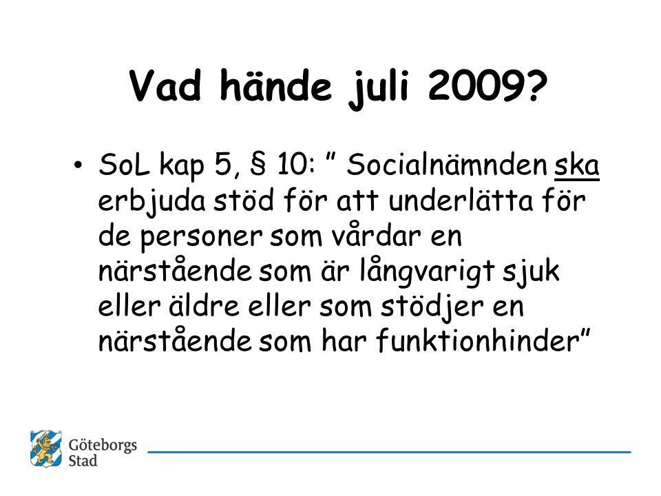 """Vad hände juli 2009? • SoL kap 5, § 10: """" Socialnämnden ska erbjuda stöd för att underlätta för de personer som vårdar en närstående som är långvarigt"""