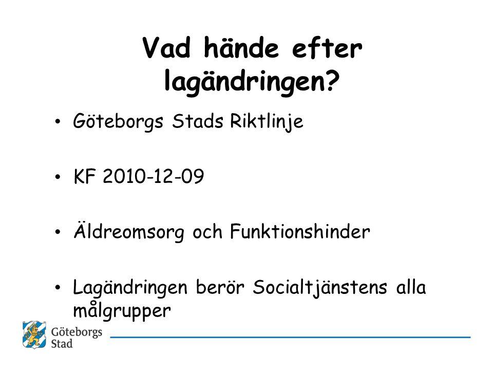 Vad hände efter lagändringen? • Göteborgs Stads Riktlinje • KF 2010-12-09 • Äldreomsorg och Funktionshinder • Lagändringen berör Socialtjänstens alla