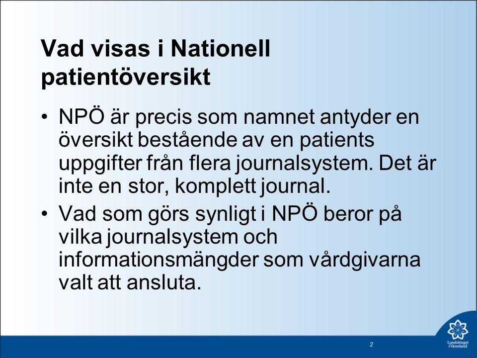 Vad visas i Nationell patientöversikt •NPÖ är precis som namnet antyder en översikt bestående av en patients uppgifter från flera journalsystem. Det ä