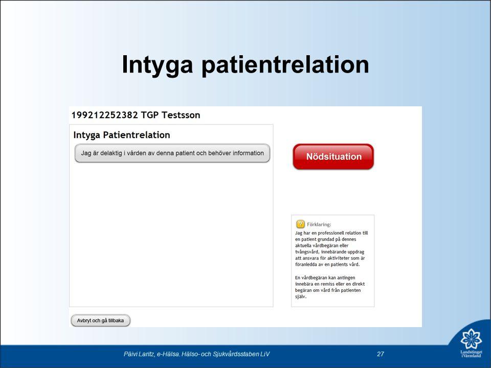 Intyga patientrelation Päivi Laritz, e-Hälsa. Hälso- och Sjukvårdsstaben LiV27
