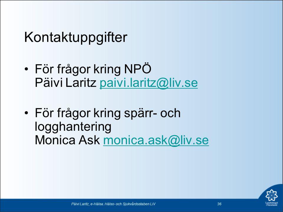 Kontaktuppgifter •För frågor kring NPÖ Päivi Laritz paivi.laritz@liv.sepaivi.laritz@liv.se •För frågor kring spärr- och logghantering Monica Ask monic