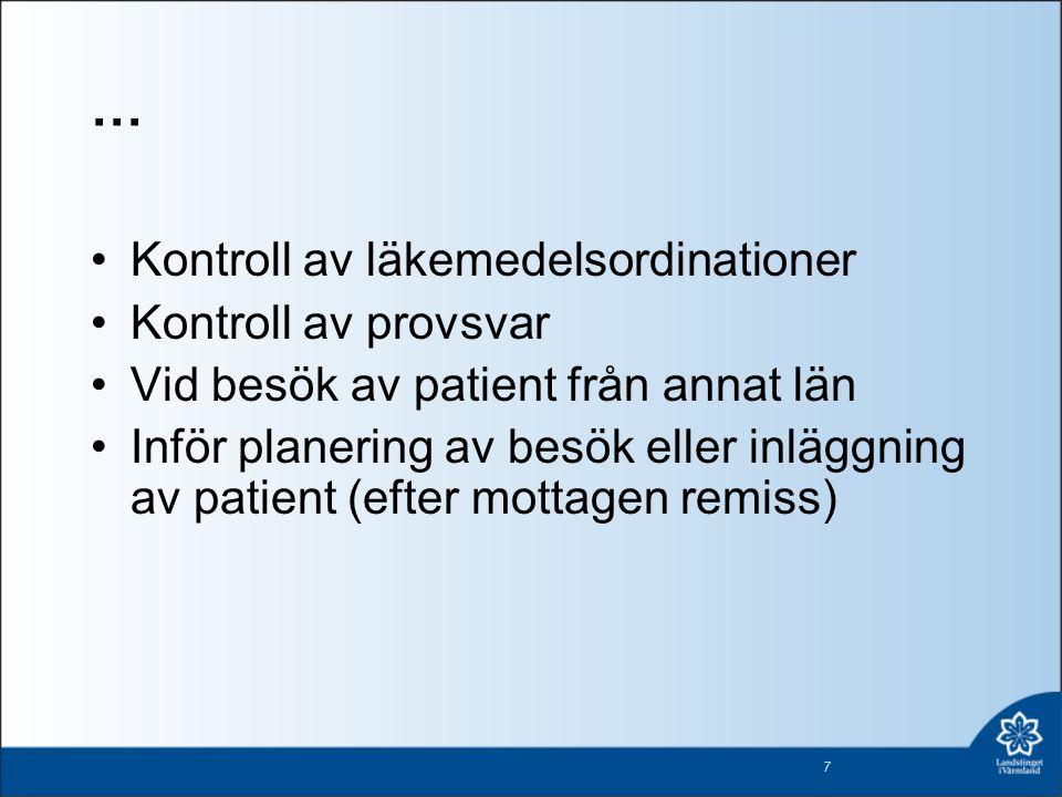 … •Kontroll av läkemedelsordinationer •Kontroll av provsvar •Vid besök av patient från annat län •Inför planering av besök eller inläggning av patient