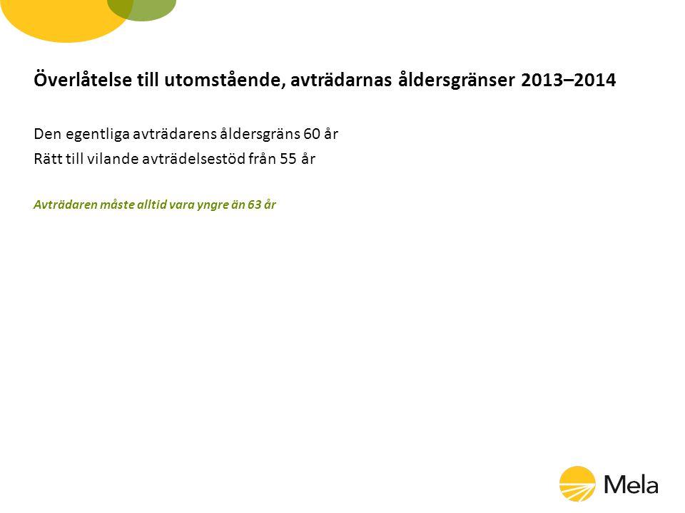 Överlåtelse till utomstående, avträdarnas åldersgränser 2013–2014 Den egentliga avträdarens åldersgräns 60 år Rätt till vilande avträdelsestöd från 55