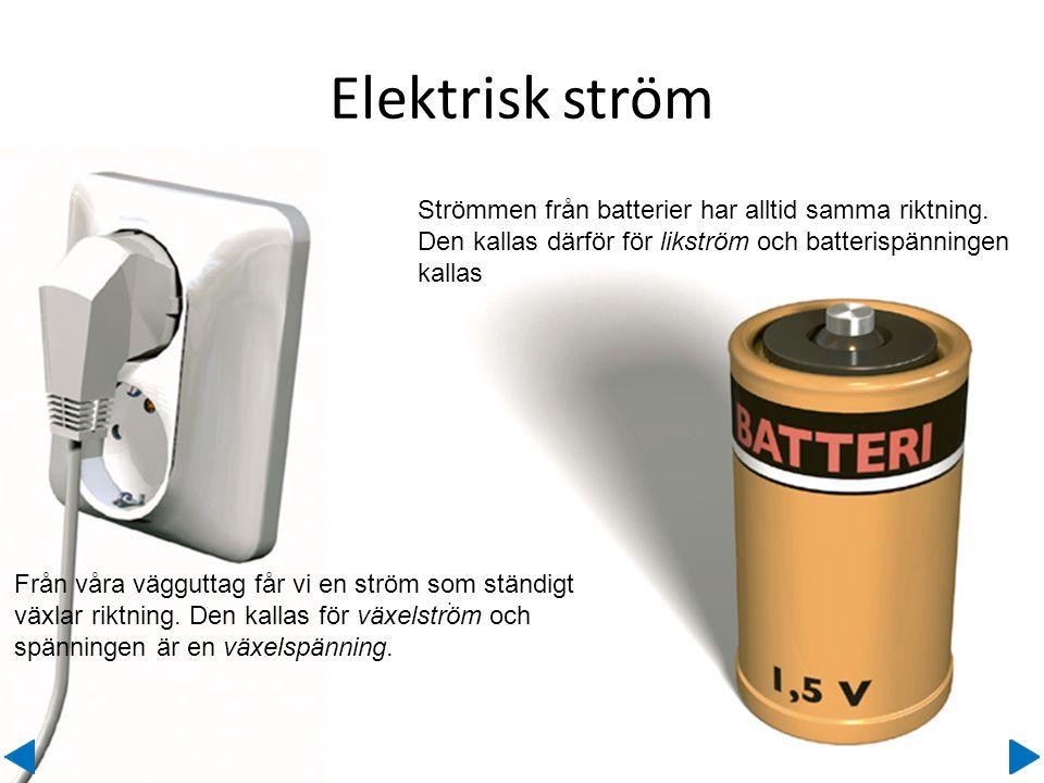 Strömmen från batterier har alltid samma riktning. Den kallas därför för likström och batterispänningen kallas Från vägguttaget får vi växelspänning.