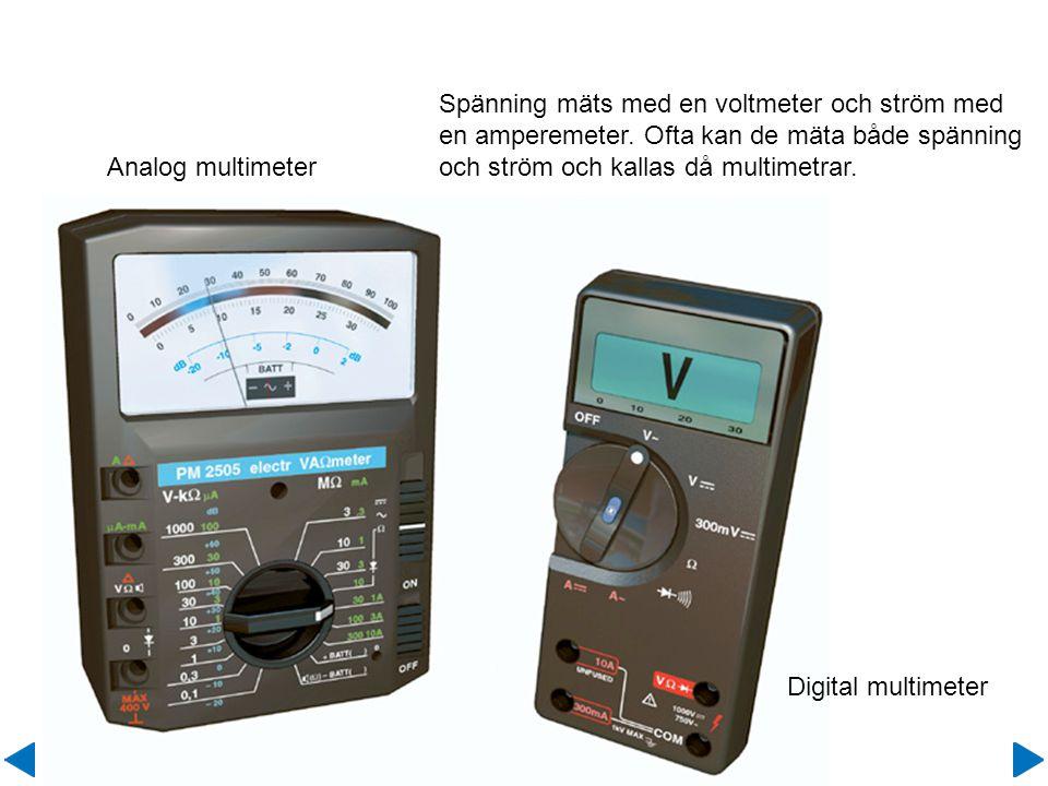 Spänning mäts med en voltmeter och ström med en amperemeter. Ofta kan de mäta både spänning och ström och kallas då multimetrar. Analog multimeter Dig