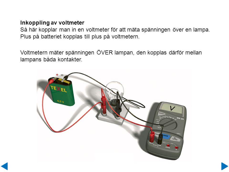 Inkoppling av voltmeter Så här kopplar man in en voltmeter för att mäta spänningen över en lampa. Plus på batteriet kopplas till plus på voltmetern. +
