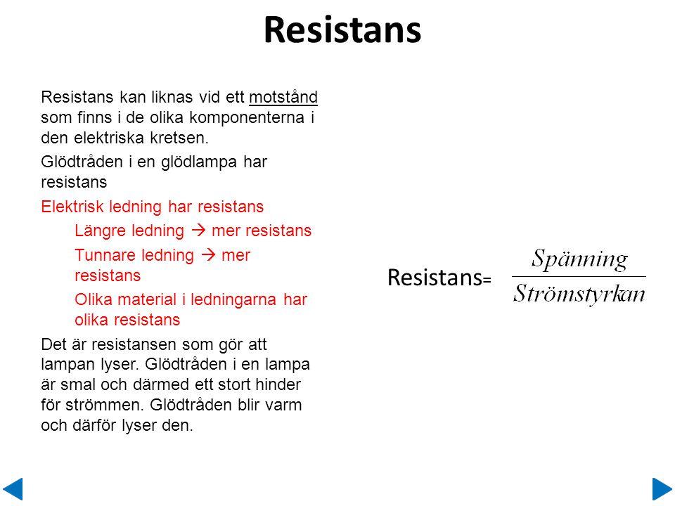 Resistans Resistans = Resistans kan liknas vid ett motstånd som finns i de olika komponenterna i den elektriska kretsen. Glödtråden i en glödlampa har