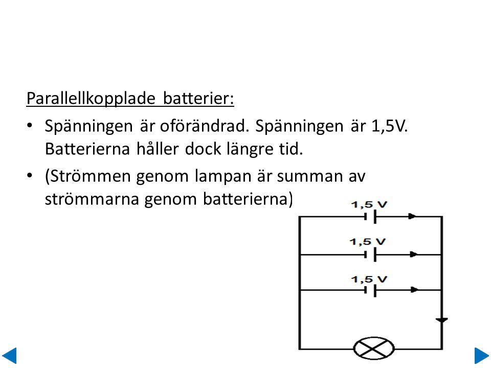 Parallellkopplade batterier: • Spänningen är oförändrad. Spänningen är 1,5V. Batterierna håller dock längre tid. • (Strömmen genom lampan är summan av