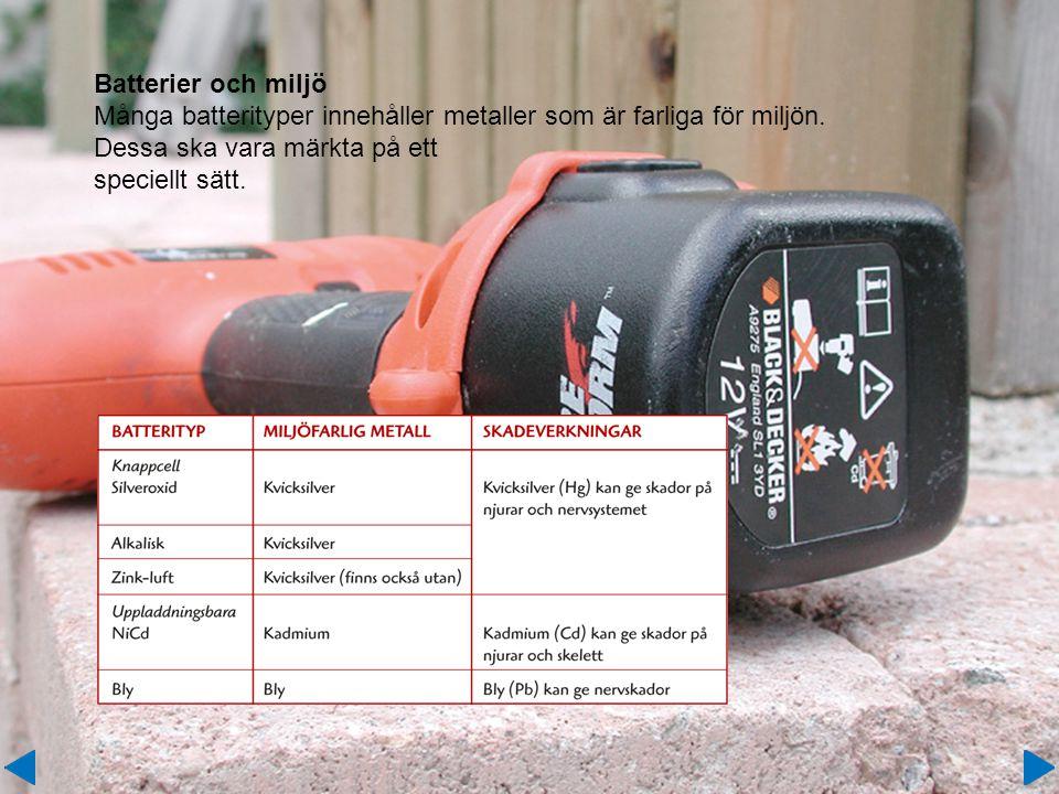 Batterier och miljö Många batterityper innehåller metaller som är farliga för miljön. Dessa ska vara märkta på ett speciellt sätt.