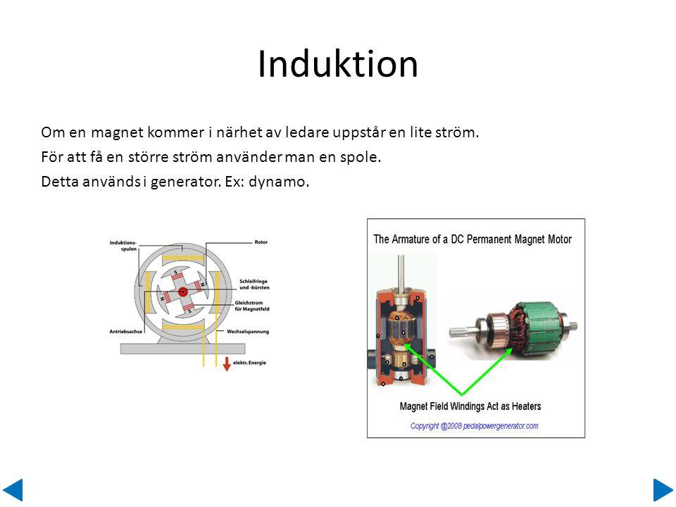 Om en magnet kommer i närhet av ledare uppstår en lite ström. För att få en större ström använder man en spole. Detta används i generator. Ex: dynamo.