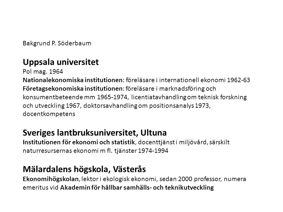 Bakgrund P. Söderbaum Uppsala universitet Pol mag. 1964 Nationalekonomiska institutionen: föreläsare i internationell ekonomi 1962-63 Företagsekonomis