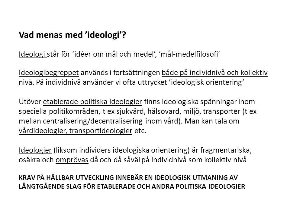Vad menas med 'ideologi'? Ideologi står för 'idéer om mål och medel', 'mål-medelfilosofi' Ideologibegreppet används i fortsättningen både på individni
