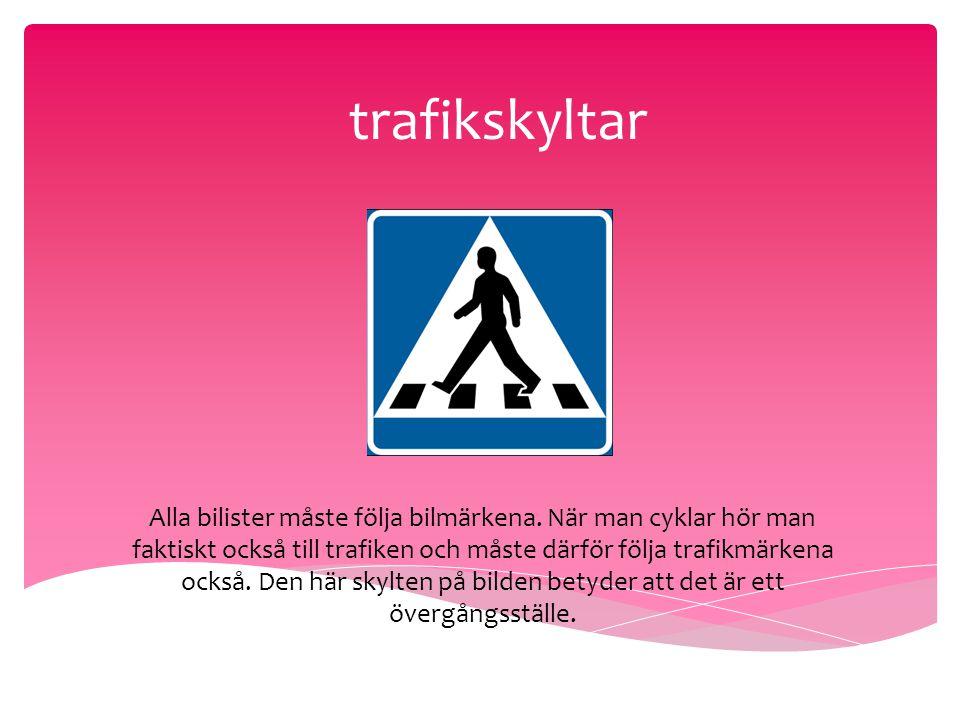 trafikskyltar Alla bilister måste följa bilmärkena. När man cyklar hör man faktiskt också till trafiken och måste därför följa trafikmärkena också. De