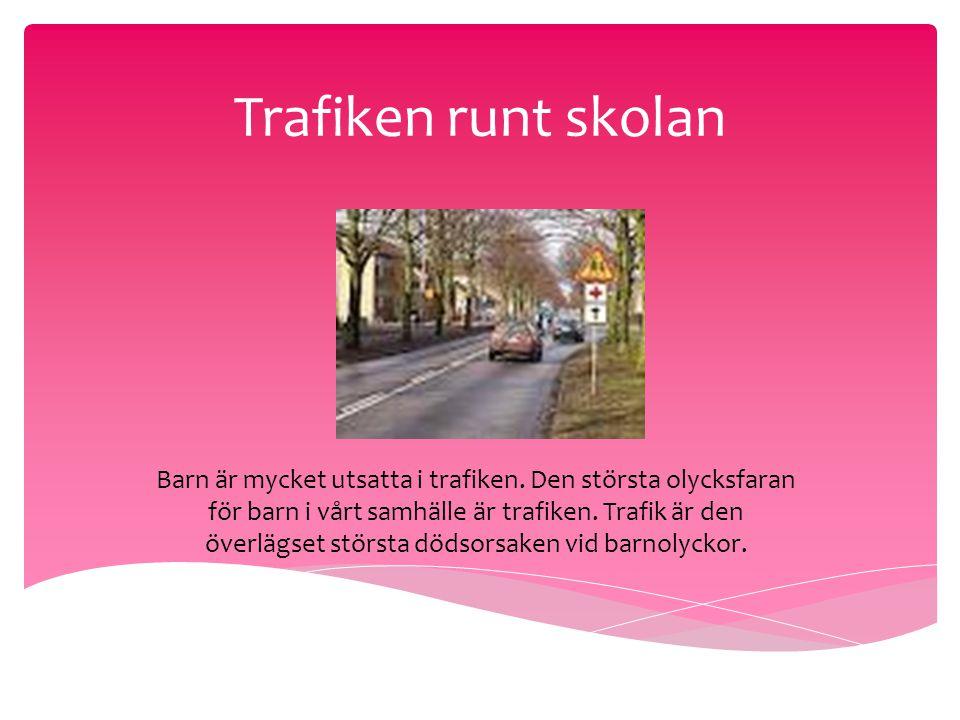 Trafiken runt skolan Barn är mycket utsatta i trafiken. Den största olycksfaran för barn i vårt samhälle är trafiken. Trafik är den överlägset största