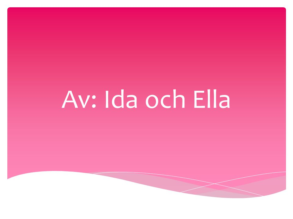 Av: Ida och Ella