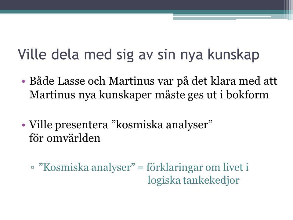 Ville dela med sig av sin nya kunskap •Både Lasse och Martinus var på det klara med att Martinus nya kunskaper måste ges ut i bokform •Ville presentera kosmiska analyser för omvärlden ▫ Kosmiska analyser = förklaringar om livet i logiska tankekedjor