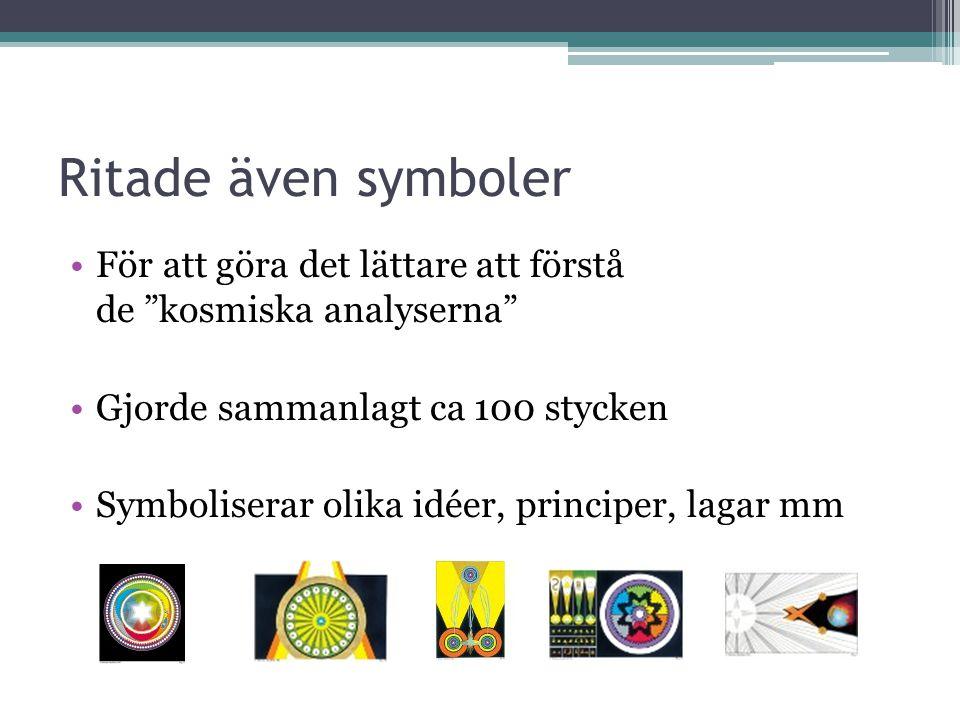 Ritade även symboler •För att göra det lättare att förstå de kosmiska analyserna •Gjorde sammanlagt ca 100 stycken •Symboliserar olika idéer, principer, lagar mm
