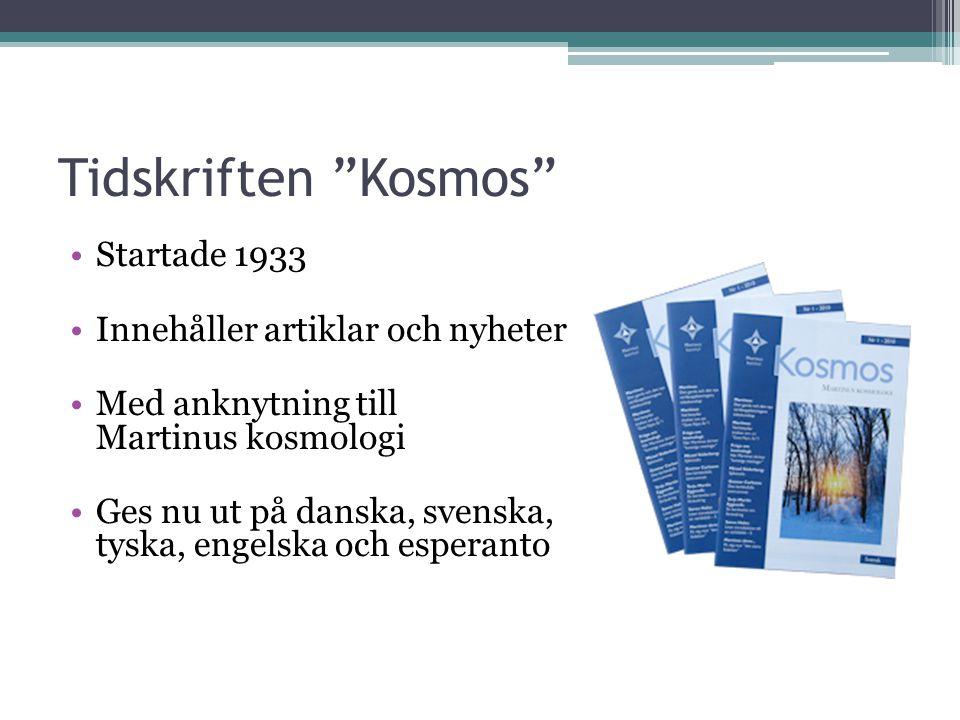 Tidskriften Kosmos •Startade 1933 •Innehåller artiklar och nyheter •Med anknytning till Martinus kosmologi •Ges nu ut på danska, svenska, tyska, engelska och esperanto