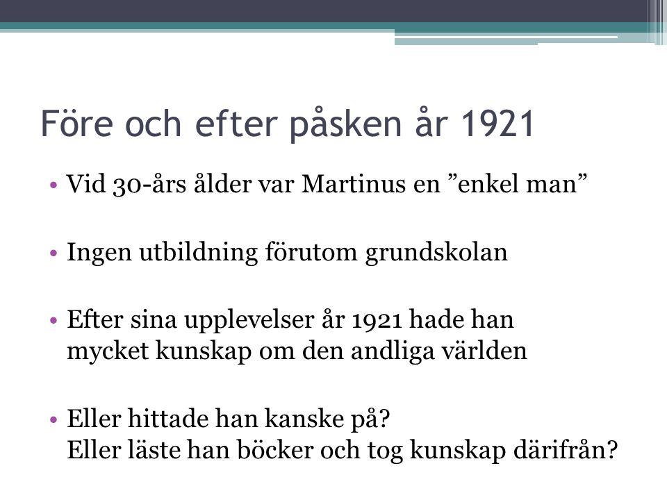 Före och efter påsken år 1921 •Vid 30-års ålder var Martinus en enkel man •Ingen utbildning förutom grundskolan •Efter sina upplevelser år 1921 hade han mycket kunskap om den andliga världen •Eller hittade han kanske på.