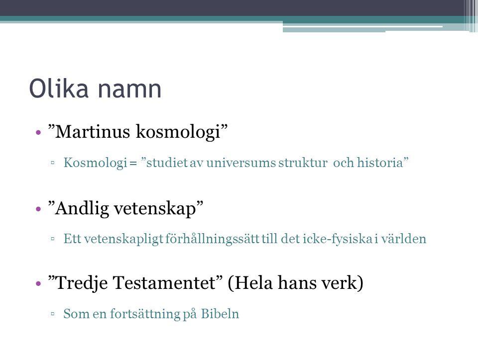 Olika namn • Martinus kosmologi ▫Kosmologi = studiet av universums struktur och historia • Andlig vetenskap ▫Ett vetenskapligt förhållningssätt till det icke-fysiska i världen • Tredje Testamentet (Hela hans verk) ▫Som en fortsättning på Bibeln