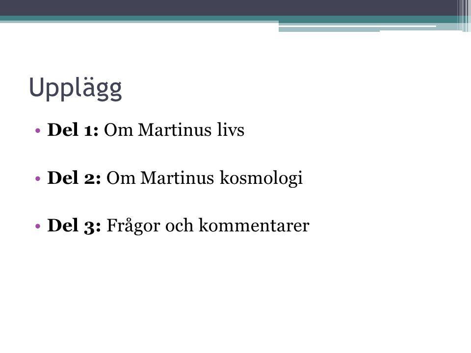 Upplägg •Del 1: Om Martinus livs •Del 2: Om Martinus kosmologi •Del 3: Frågor och kommentarer