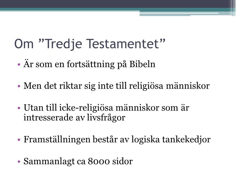 Om Tredje Testamentet •Är som en fortsättning på Bibeln •Men det riktar sig inte till religiösa människor •Utan till icke-religiösa människor som är intresserade av livsfrågor •Framställningen består av logiska tankekedjor •Sammanlagt ca 8000 sidor