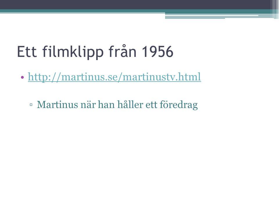 Ett filmklipp från 1956 •http://martinus.se/martinustv.htmlhttp://martinus.se/martinustv.html ▫Martinus när han håller ett föredrag