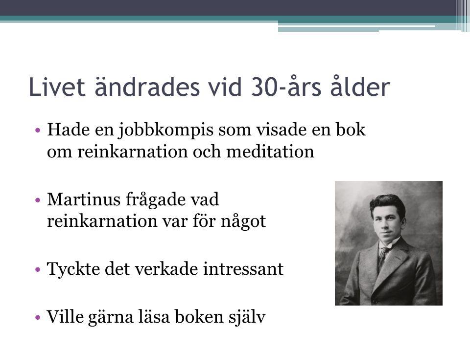 Livet ändrades vid 30-års ålder •Hade en jobbkompis som visade en bok om reinkarnation och meditation •Martinus frågade vad reinkarnation var för något •Tyckte det verkade intressant •Ville gärna läsa boken själv
