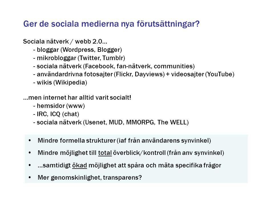 Ger de sociala medierna nya förutsättningar? Sociala nätverk / webb 2.0… - bloggar (Wordpress, Blogger) - mikrobloggar (Twitter, Tumblr) - sociala nät