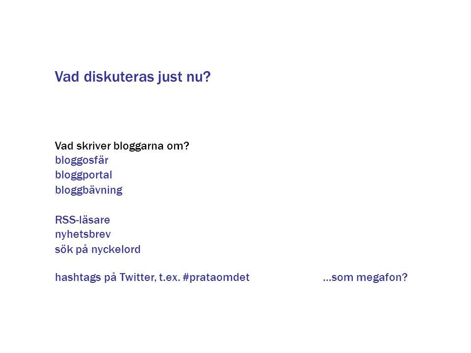 Vad diskuteras just nu? Vad skriver bloggarna om? bloggosfär RSS-läsare nyhetsbrev hashtags på Twitter, t.ex. #prataomdet bloggportal bloggbävning …so